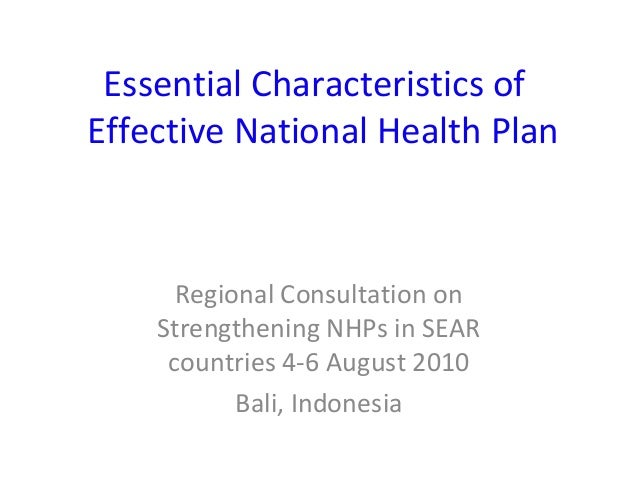Essential Characteristics of Effective National Health Plan  Regional Consultation on Strengthening NHPs in SEAR countries...
