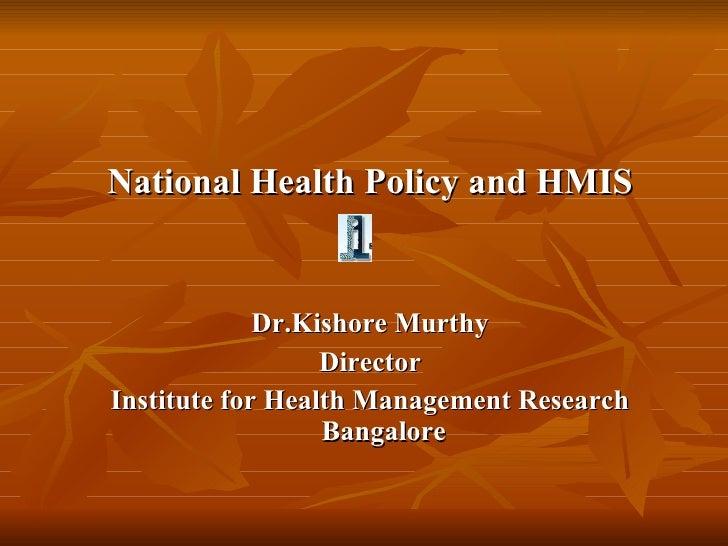 <ul><li>National Health Policy and HMIS </li></ul><ul><li>Dr.Kishore Murthy </li></ul><ul><li>Director </li></ul><ul><li>I...
