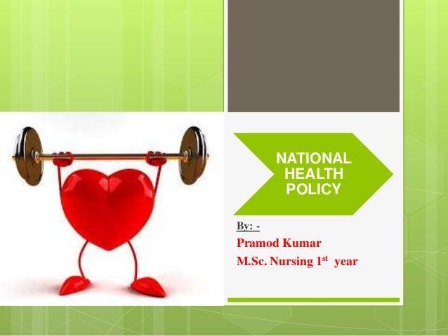NATIONAL HEALTH POLICY By: - Pramod Kumar M.Sc. Nursing 1st year