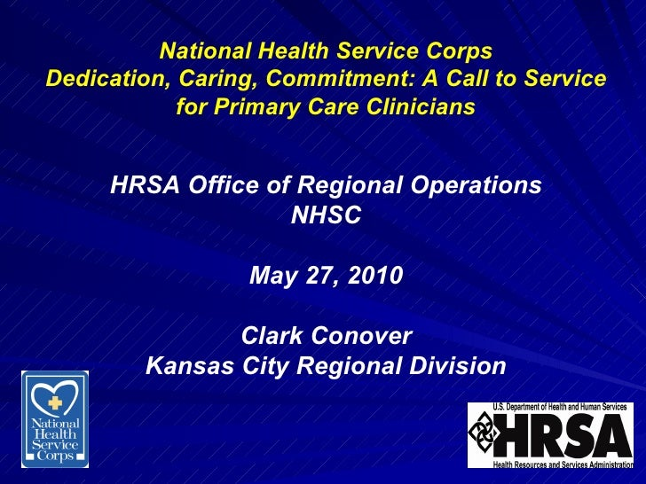 National Health Service Corps Dedication, Caring, Commitment: A Call to Service for Primary Care Clinicians HRSA Office of...