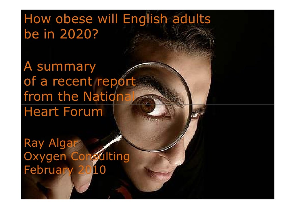 How obese will English adults be in 2020?  A summary of a recent report from the National Heart Forum  Ray Algar Oxygen Co...