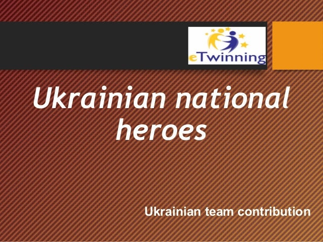 Ukrainian national heroes Ukrainian team contribution