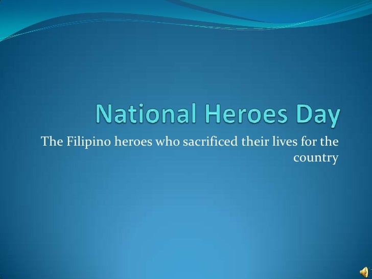 National Heroes Day<br />The Filipino heroes who sacrificed their lives for the country<br />