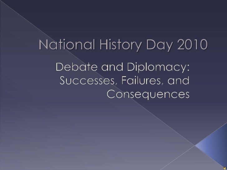 National History Day 2010<br />Debate and Diplomacy:<br />Successes, Failures, and Consequences<br />