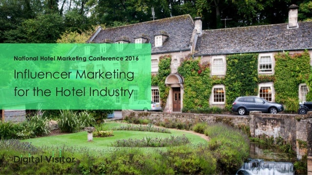 Influencer Marketing for the Hotel Industry National Hotel Marketing Conference 2016