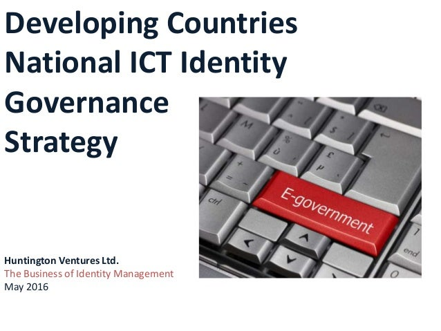 Developing Countries National ICT Identity Governance Strategy Huntington Ventures Ltd. The Business of Identity Managemen...