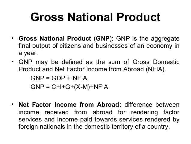 difference between gdp gnp and nnp The relationship between a nation's gnp and nnp is similar to the relationship between its gross domestic product (gdp) and net domestic product (ndp) calculating nnp the formula for nnp is:.