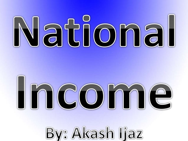National Income: Definition:  National income is an uncertain term which is used interchangeably with national dividend, ...