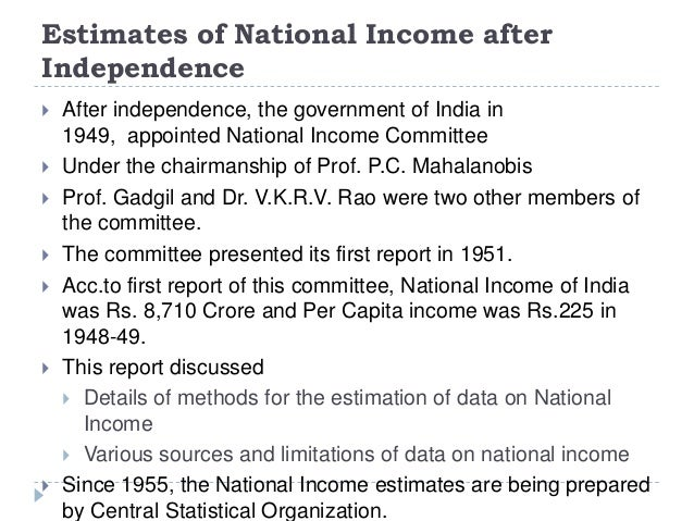 Estimates of National Income after Independence  After independence, the government of India in 1949, appointed National ...