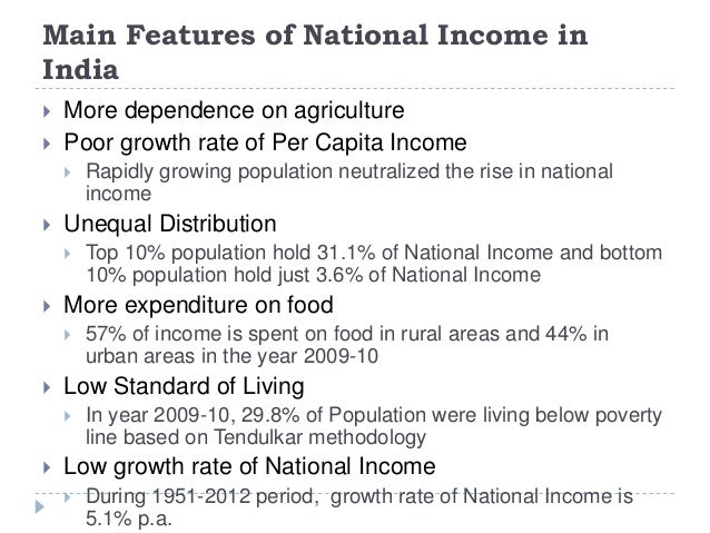 Main Features of National Income in India  More dependence on agriculture  Poor growth rate of Per Capita Income  Rapid...