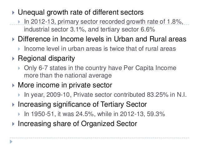  Unequal growth rate of different sectors  In 2012-13, primary sector recorded growth rate of 1.8%, industrial sector 3....