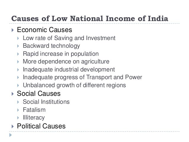Causes of Low National Income of India  Economic Causes  Low rate of Saving and Investment  Backward technology  Rapid...