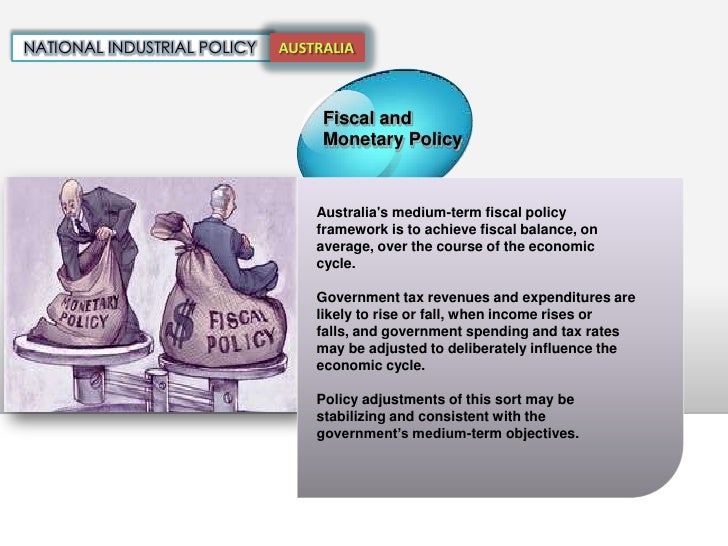 fiscal policy in australia Australia economic policy is a major determinant of growth of economy of australia economic picture of australia is quite favorable and has expanded fairly over sixteen consecutive years economic policy in australia includes improvement and development of education system, increase in labour supply, reorganization industrial relations and.