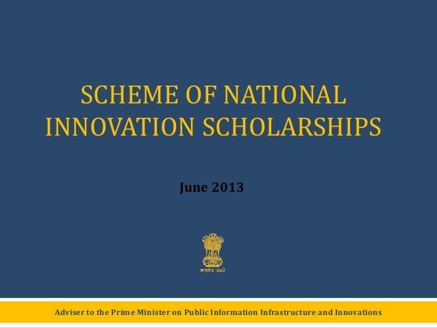 Adviser to the Prime Minister on Public Information Infrastructure and InnovationsSCHEME OF NATIONALINNOVATION SCHOLARSHIP...