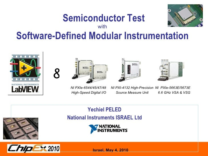 Semiconductor Test with Software-Defined Modular Instrumentation   Yechiel PELED National Instruments ISRAEL Ltd & NI PXIe...