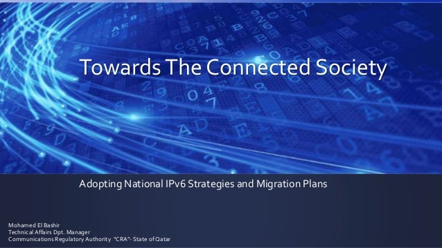 Towards The Connected Society  Adopting National IPv6 Strategies and Migration Plans  Mohamed El Bashir  Technical Affairs...