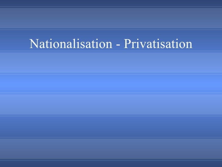 Nationalisation - Privatisation
