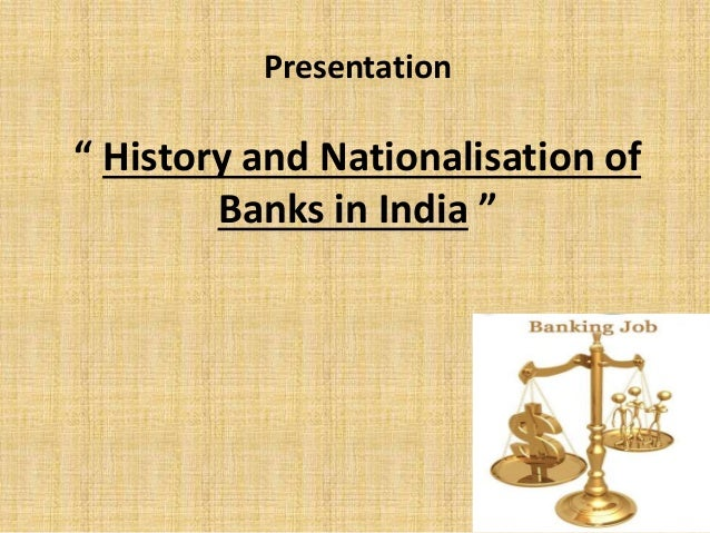"Presentation "" History and Nationalisation of Banks in India """