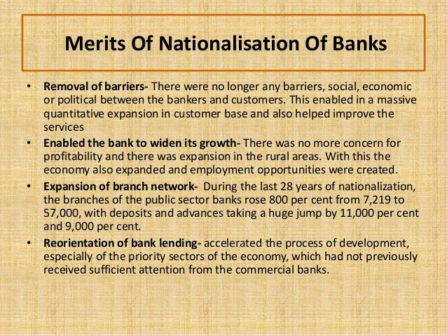 banks in india nationalisation of Nationalisation is the process in which private assets transforms into public assets under the process of nationalization, the private banks, as well as the state government-owned banks, convert to central government-owned banks.