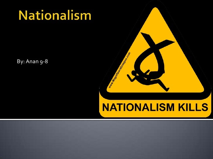 Nationalism<br />By: Anan 9-8<br />