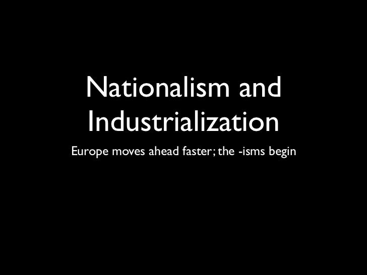 Nationalism and  IndustrializationEurope moves ahead faster; the -isms begin