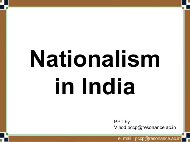 Nationalism  in India       PPT by       Vinod.pccp@resonance.ac.in
