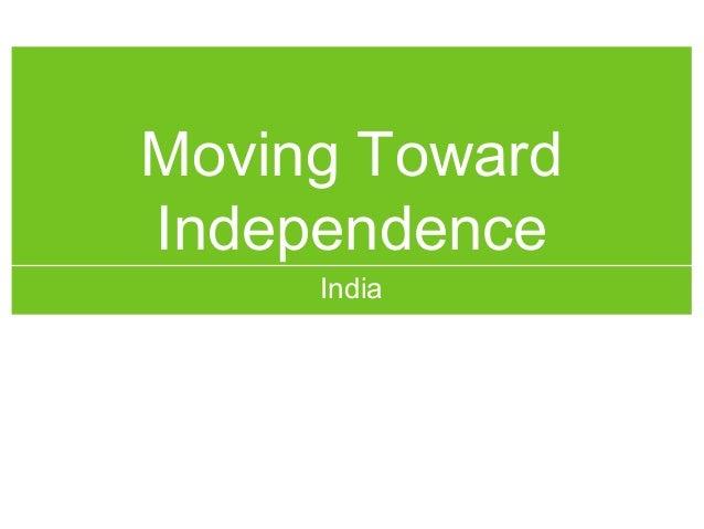 Moving TowardIndependence     India