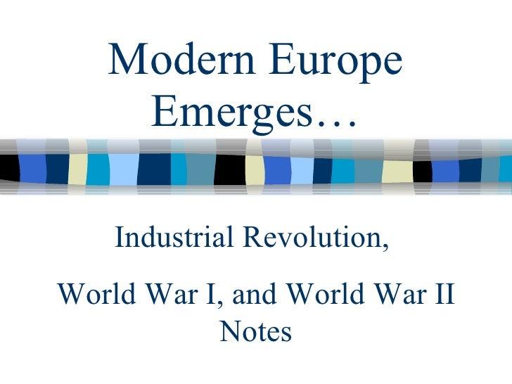 Modern Europe Emerges… Industrial Revolution,  World War I, and World War II Notes