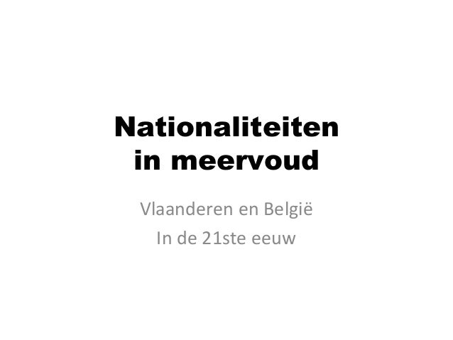 Nationaliteiten in meervoud Vlaanderen en België In de 21ste eeuw
