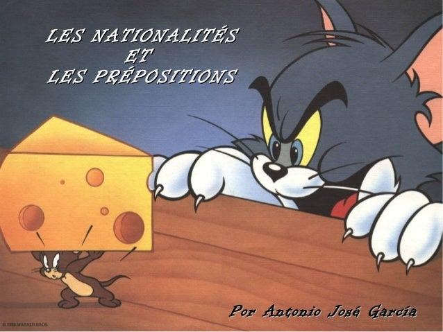 LES NATIONALITÉS      ETLES PRÉPOSITIONS               Por Antonio José García