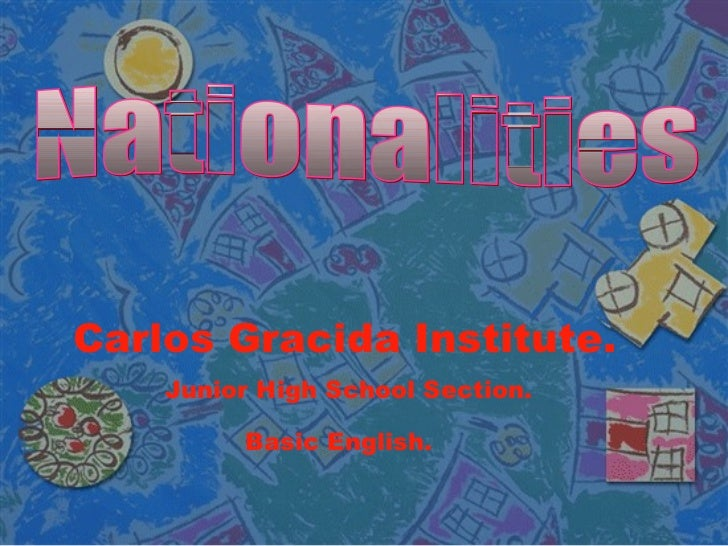 Carlos   Gracida Institute. Junior High School Section. Basic English. Nationalities