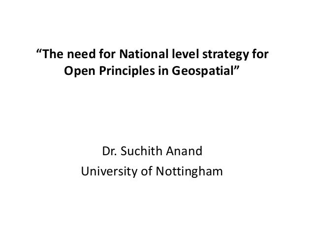 """""""The need for National level strategy for Open Principles in Geospatial"""" Dr. Suchith Anand University of Nottingham"""