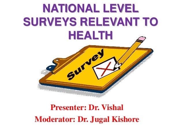 NATIONAL LEVEL SURVEYS RELEVANT TO HEALTH  Presenter: Dr. Vishal Moderator: Dr. Jugal Kishore