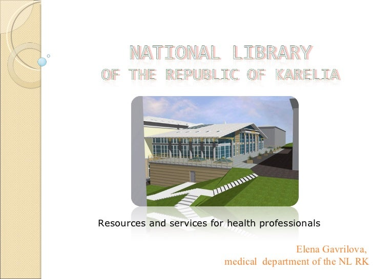 Elena Gavrilova ,  medical  department of the NL RK Resources and services for health professionals