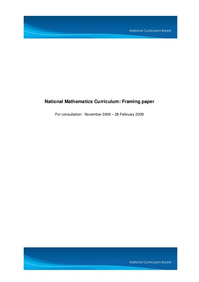 National Mathematics Curriculum: Framing paper    For consultation: November 2008 – 28 February 2009