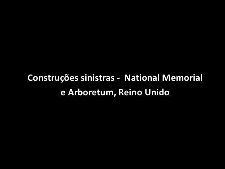 Construções sinistras - National Memorial       e Arboretum, Reino Unido