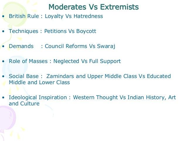 Moderates Vs Extremists • British Rule : Loyalty Vs Hatredness • Techniques : Petitions Vs Boycott • Demands : Council Ref...