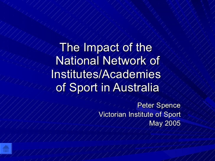 The Impact of the  National Network of Institutes/Academies  of Sport in Australia Peter Spence Victorian Institute of Spo...