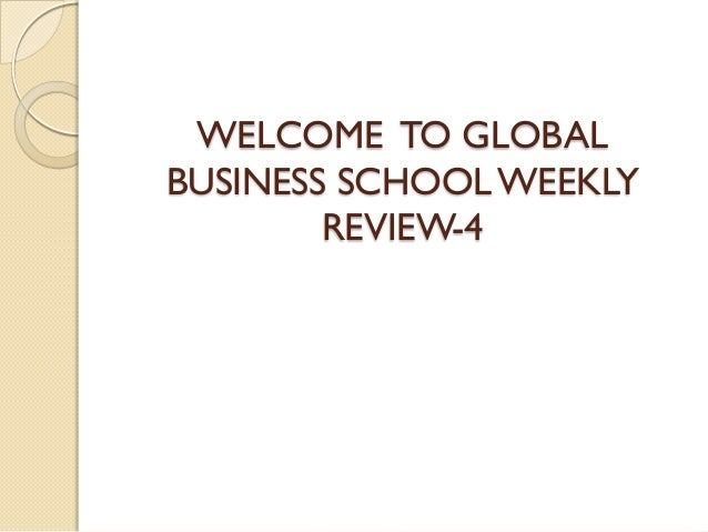 WELCOME TO GLOBALBUSINESS SCHOOL WEEKLY        REVIEW-4