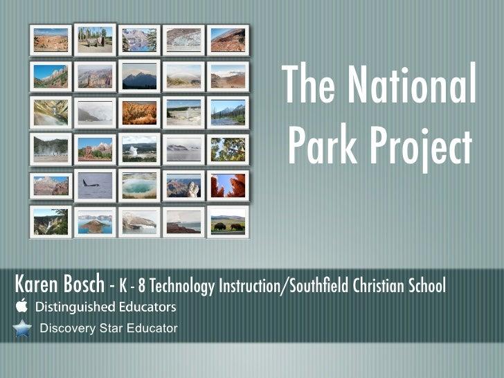 The National                                           Park Project  Karen Bosch - K - 8 Technology Instruction/Southfield ...
