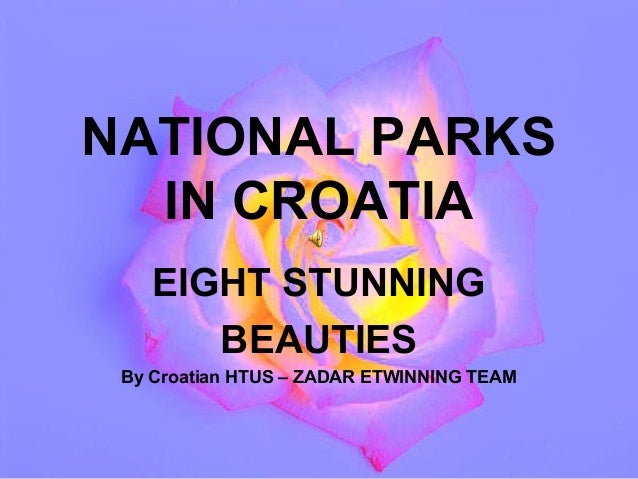NATIONAL PARKS  IN CROATIA    EIGHT STUNNING       BEAUTIES By Croatian HTUS – ZADAR ETWINNING TEAM