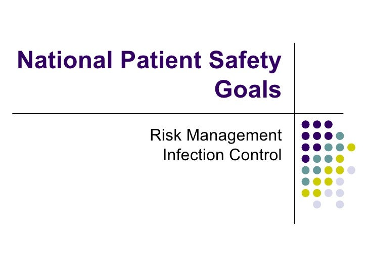 National Patient Safety Goals Risk Management Infection Control