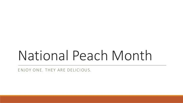 National Peach Month ENJOY ONE. THEY ARE DELICIOUS.