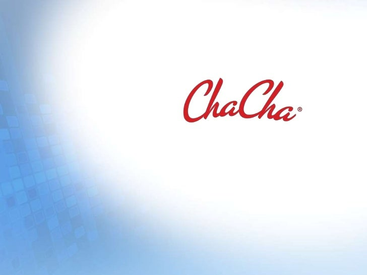 What is ChaCha?    ChaCha is the place where millions of people    go for definitive answers – about everything.          ...