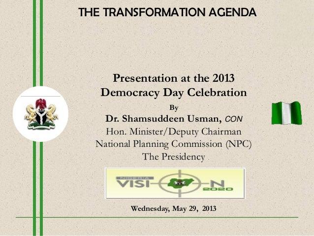 Presentation at the 2013Democracy Day CelebrationByDr. Shamsuddeen Usman, CONHon. Minister/Deputy ChairmanNational Plannin...