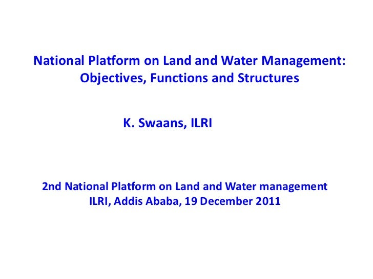 National Platform on Land and Water Management:       Objectives, Functions and Structures               K. Swaans, ILRI 2...