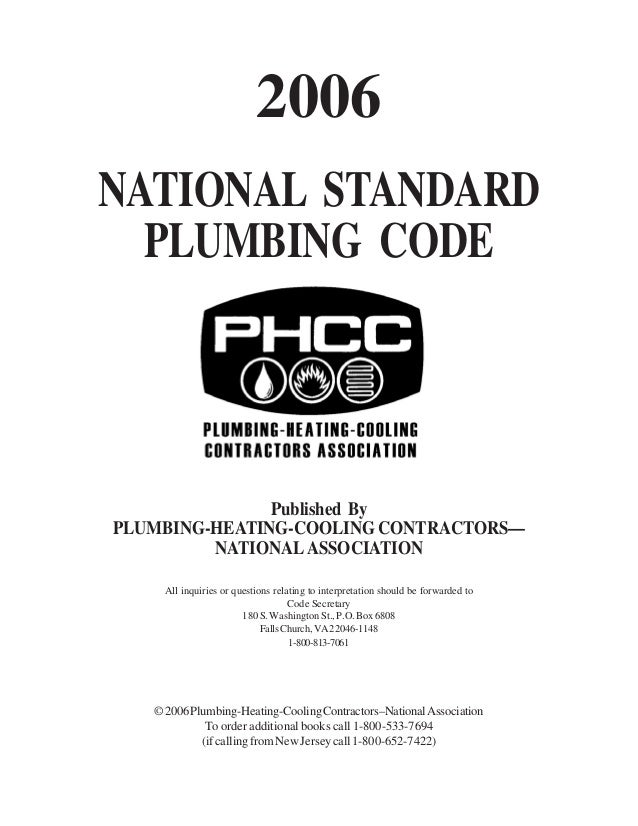 2006 NATIONAL STANDARD PLUMBING CODE  Published By PLUMBING-HEATING-COOLING CONTRACTORS— NATIONAL ASSOCIATION All inquirie...