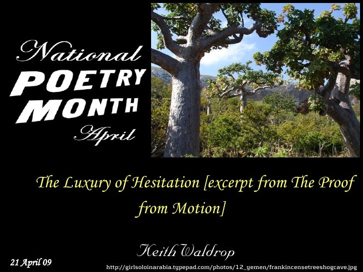The Luxury of Hesitation [excerpt from The Proof                      from Motion]                           Keith Waldrop...