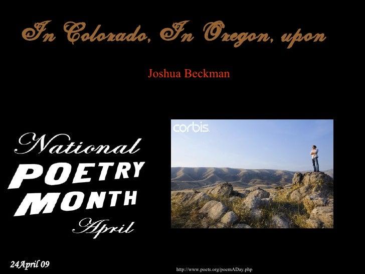 In Colorado, In Oregon, upon                                     Joshua Beckman     24April 09       http://www.poets.org...