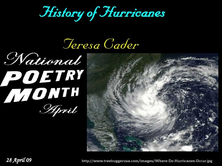 History of Hurricanes                  Teresa Cader     28 April 09          http://www.treehuggerusa.com/images/Where-Do-...